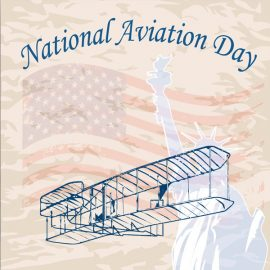 National Aviation Day: From Orville Wright to Space Flight, A Celebration of Aviation Accomplishments